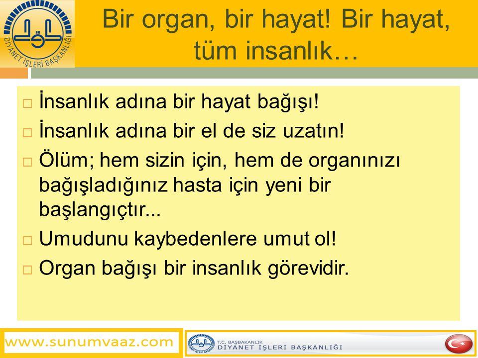 Bir organ, bir hayat! Bir hayat, tüm insanlık…