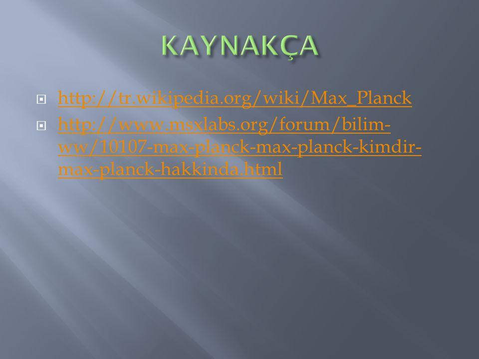 KAYNAKÇA http://tr.wikipedia.org/wiki/Max_Planck