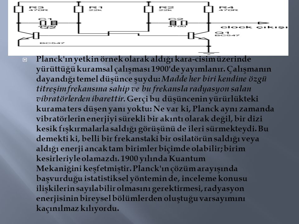 Planck ın yetkin örnek olarak aldığı kara-cisim üzerinde yürüttüğü kuramsal çalışması 1900 de yayımlanır.