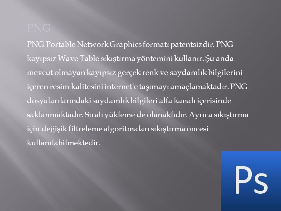 PNG PNG Portable Network Graphics formatı patentsizdir