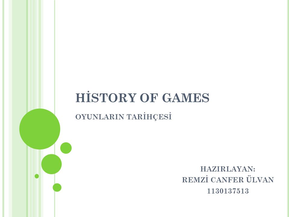 HİSTORY OF GAMES OYUNLARIN TARİHÇESİ HAZIRLAYAN: REMZİ CANFER ÜLVAN