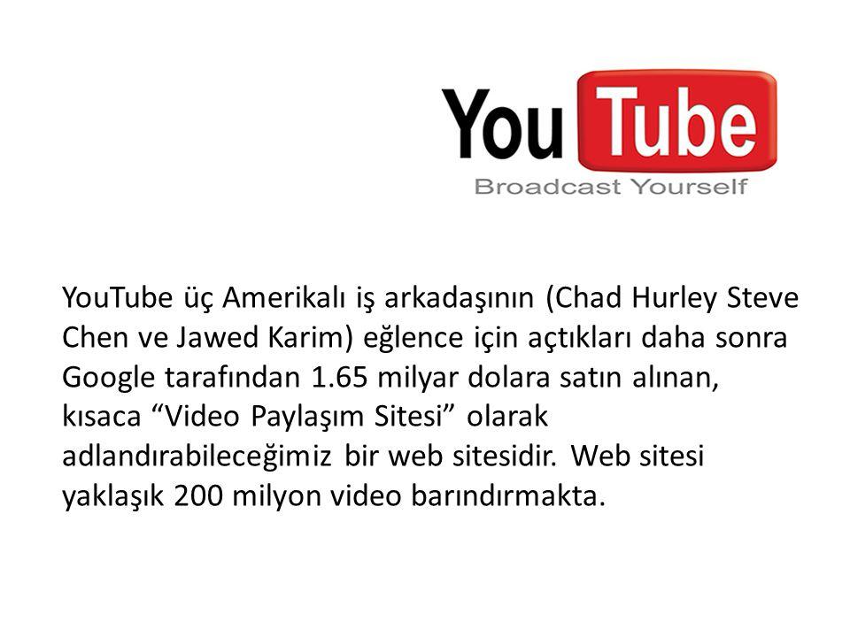 YouTube üç Amerikalı iş arkadaşının (Chad Hurley Steve Chen ve Jawed Karim) eğlence için açtıkları daha sonra Google tarafından 1.65 milyar dolara satın alınan, kısaca Video Paylaşım Sitesi olarak adlandırabileceğimiz bir web sitesidir.