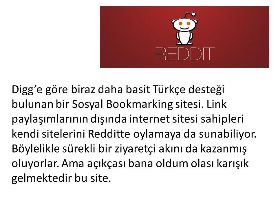 Digg'e göre biraz daha basit Türkçe desteği bulunan bir Sosyal Bookmarking sitesi.