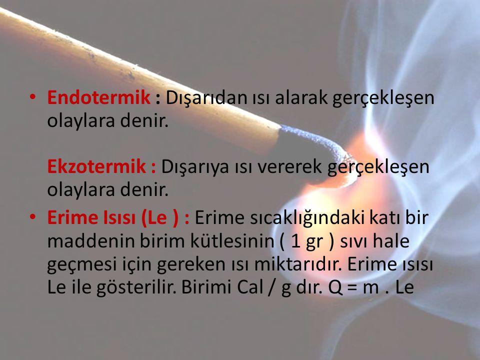 Endotermik : Dışarıdan ısı alarak gerçekleşen olaylara denir