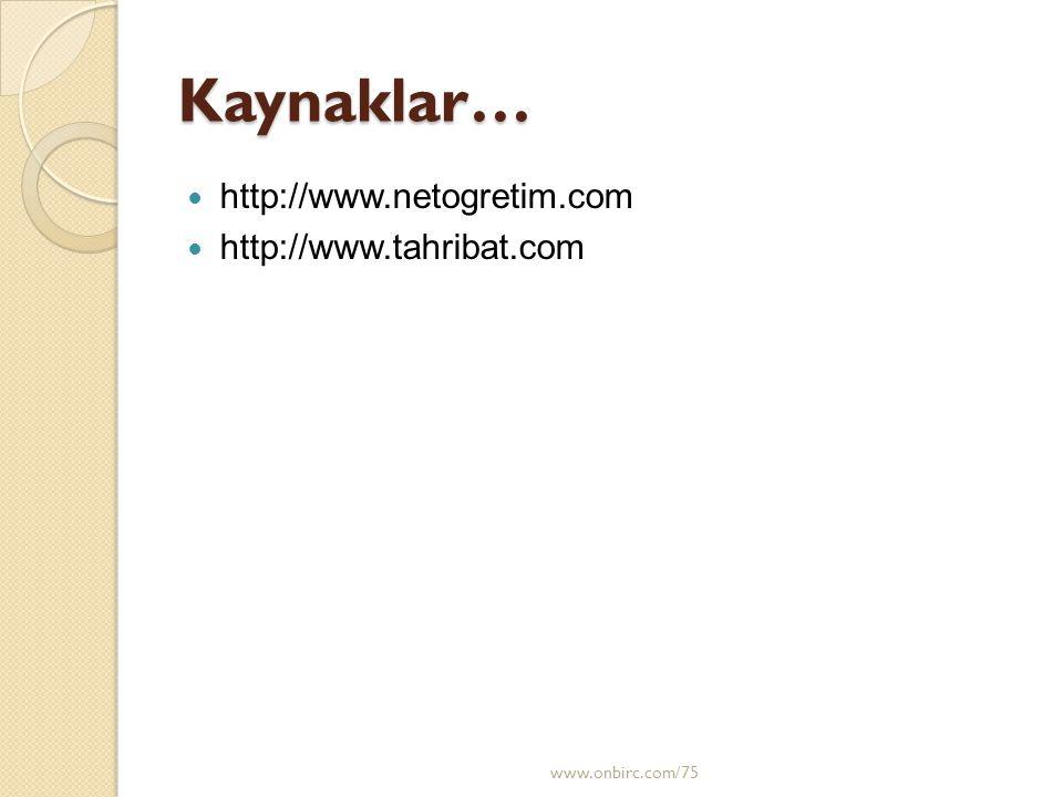 Kaynaklar… http://www.netogretim.com http://www.tahribat.com