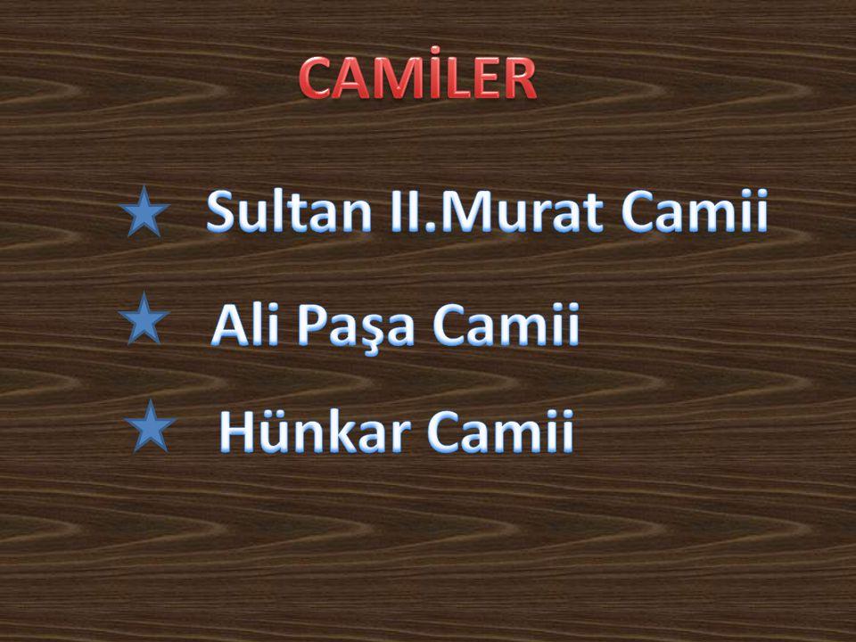 CAMİLER Sultan II.Murat Camii Ali Paşa Camii Hünkar Camii