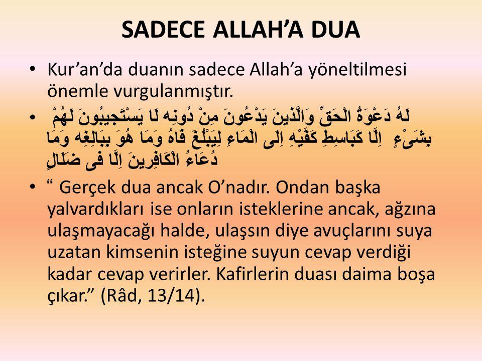 SADECE ALLAH'A DUA Kur'an'da duanın sadece Allah'a yöneltilmesi önemle vurgulanmıştır.