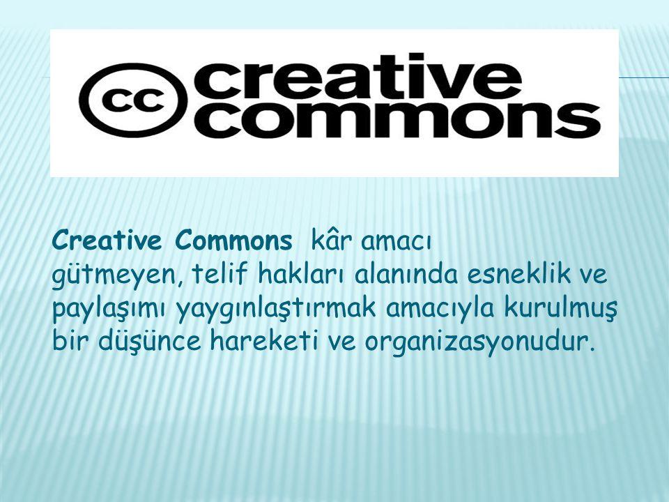 Creative Commons kâr amacı gütmeyen, telif hakları alanında esneklik ve paylaşımı yaygınlaştırmak amacıyla kurulmuş bir düşünce hareketi ve organizasyonudur.