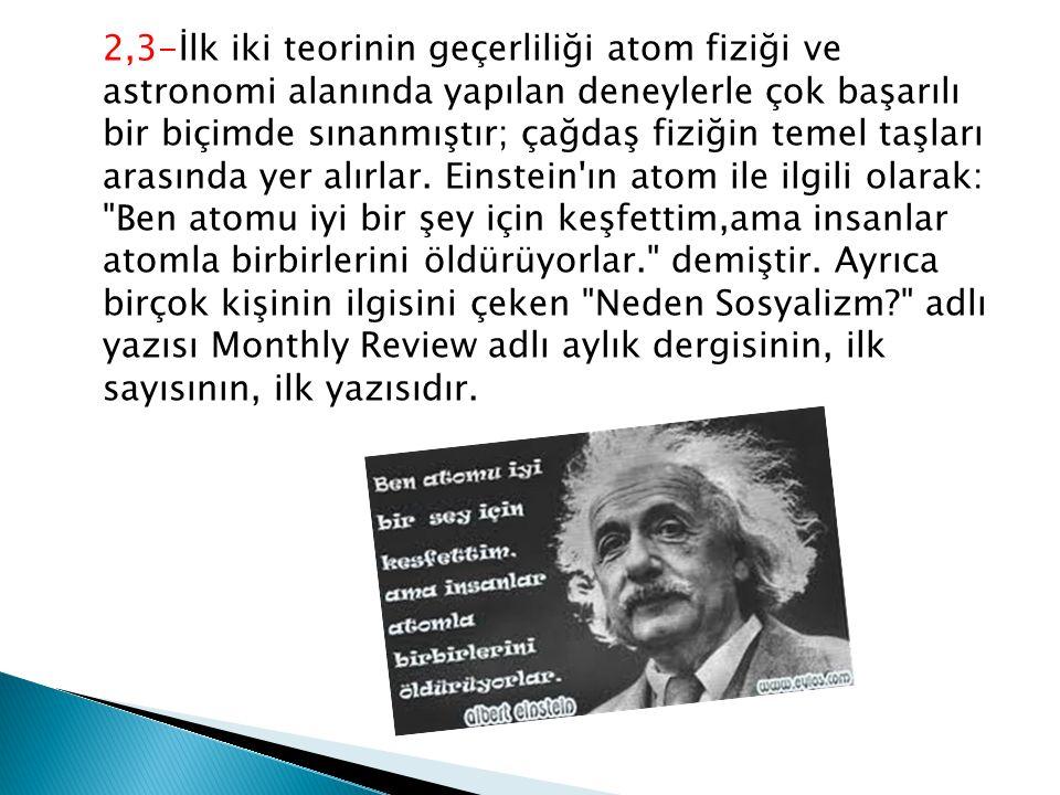 2,3-İlk iki teorinin geçerliliği atom fiziği ve astronomi alanında yapılan deneylerle çok başarılı bir biçimde sınanmıştır; çağdaş fiziğin temel taşları arasında yer alırlar.