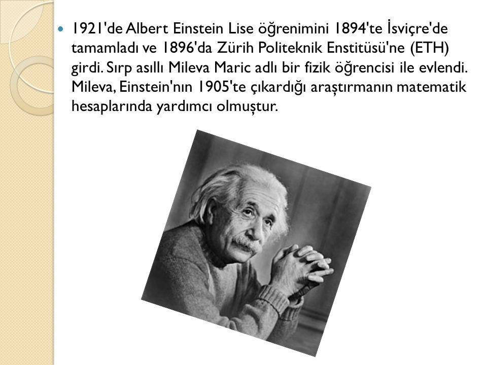 1921 de Albert Einstein Lise öğrenimini 1894 te İsviçre de tamamladı ve 1896 da Zürih Politeknik Enstitüsü ne (ETH) girdi.