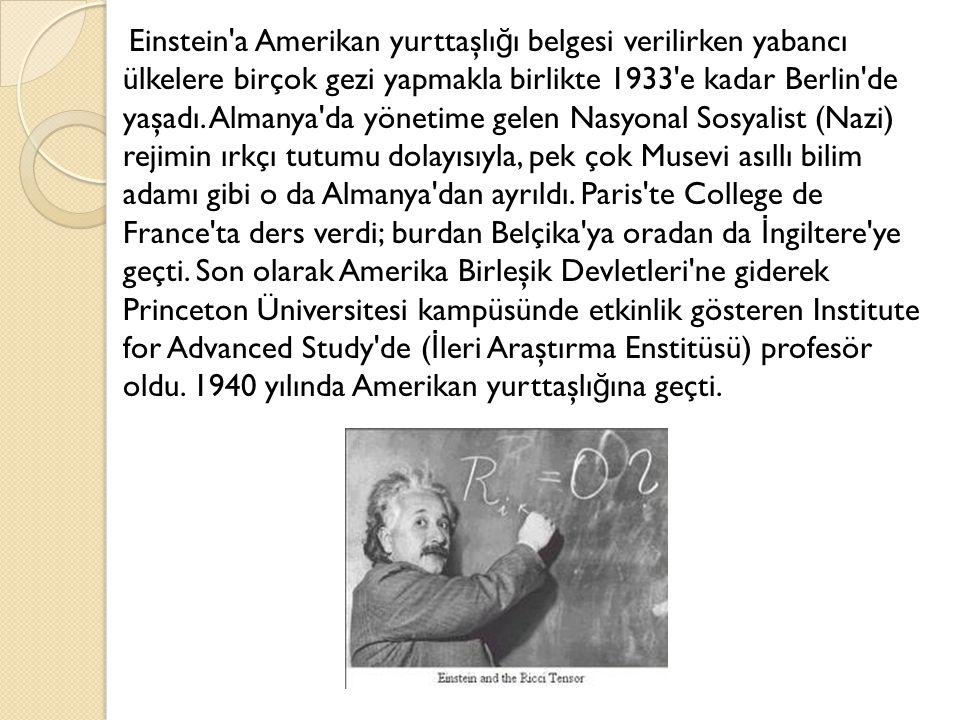 Einstein a Amerikan yurttaşlığı belgesi verilirken yabancı ülkelere birçok gezi yapmakla birlikte 1933 e kadar Berlin de yaşadı.