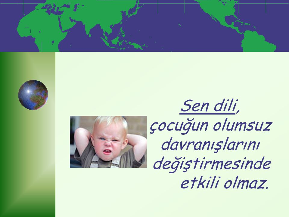 Sen dili, çocuğun olumsuz davranışlarını değiştirmesinde etkili olmaz.