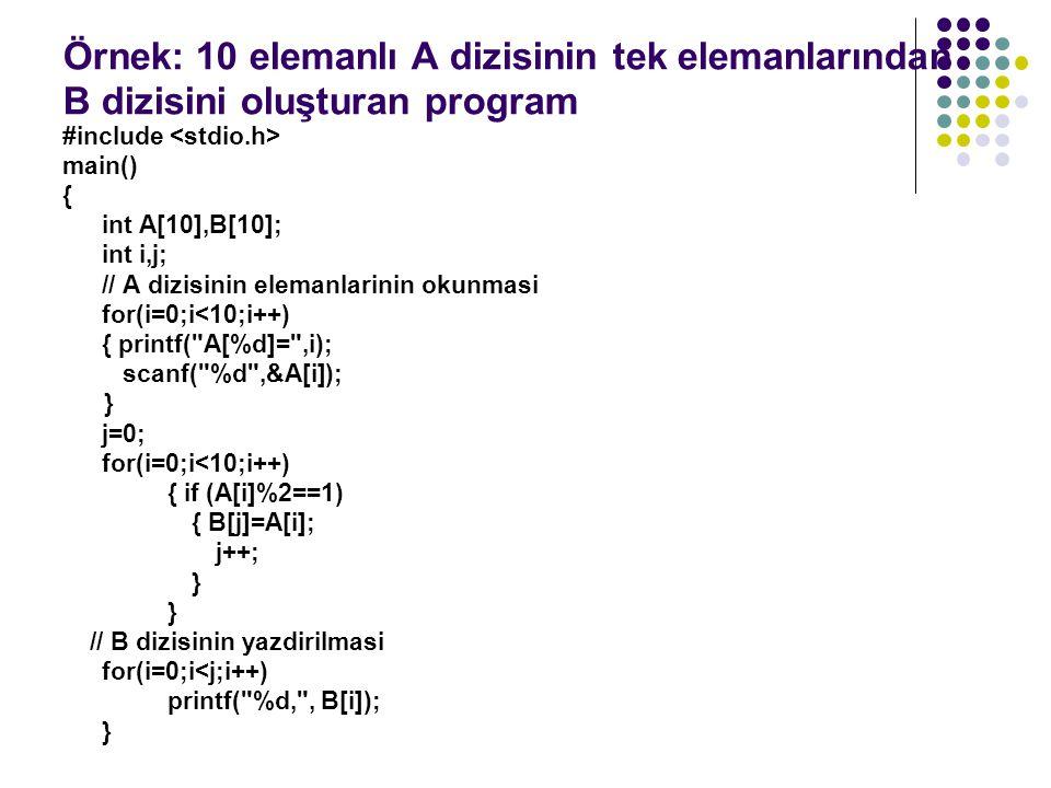 Örnek: 10 elemanlı A dizisinin tek elemanlarından B dizisini oluşturan program