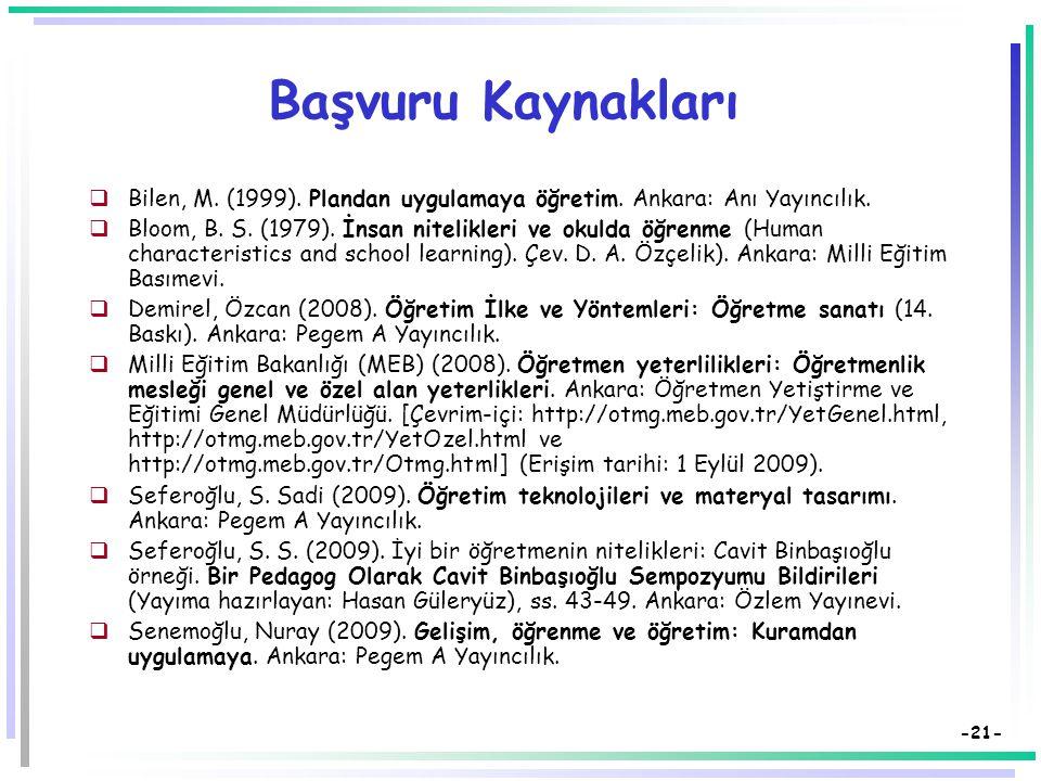 Başvuru Kaynakları Bilen, M. (1999). Plandan uygulamaya öğretim. Ankara: Anı Yayıncılık.