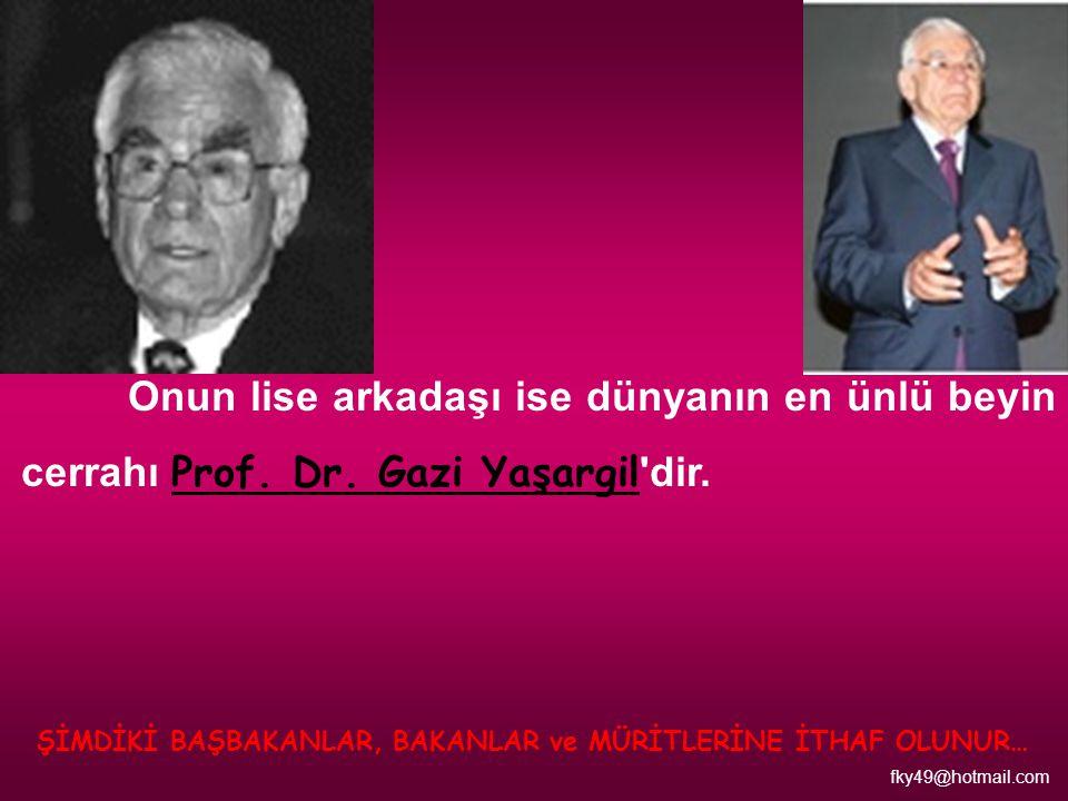 Onun lise arkadaşı ise dünyanın en ünlü beyin cerrahı Prof. Dr