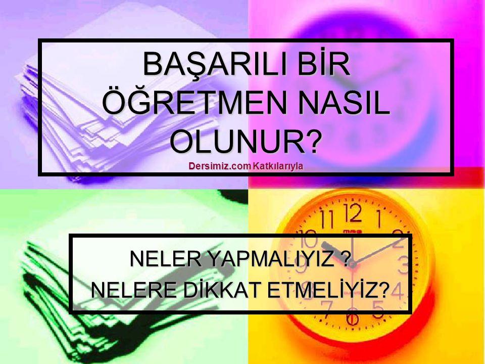 BAŞARILI BİR ÖĞRETMEN NASIL OLUNUR Dersimiz.com Katkılarıyla