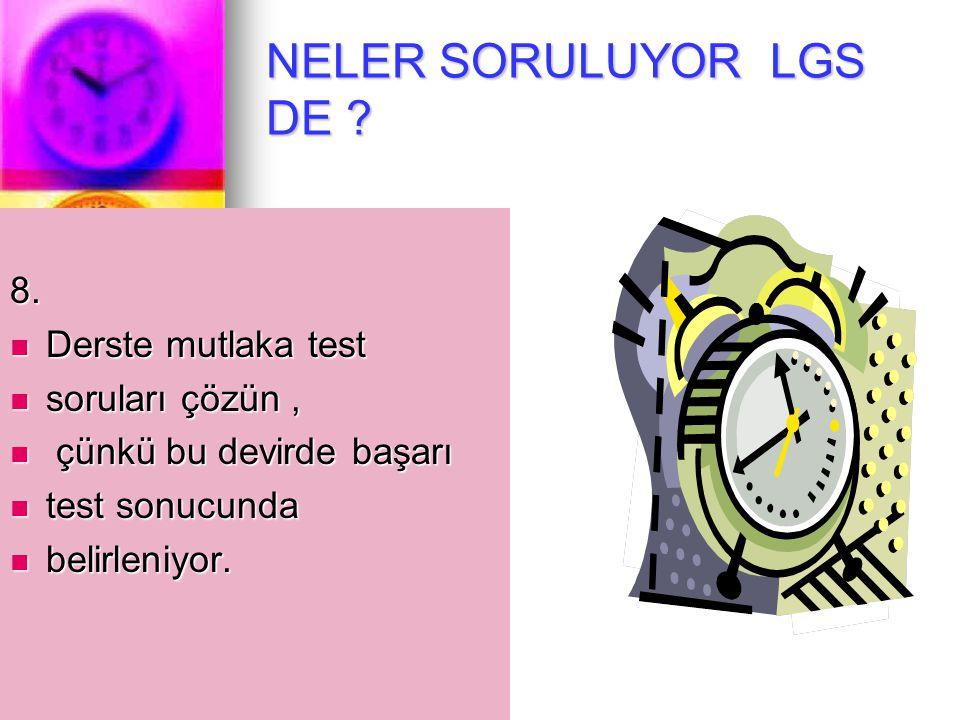NELER SORULUYOR LGS DE 8. Derste mutlaka test soruları çözün ,