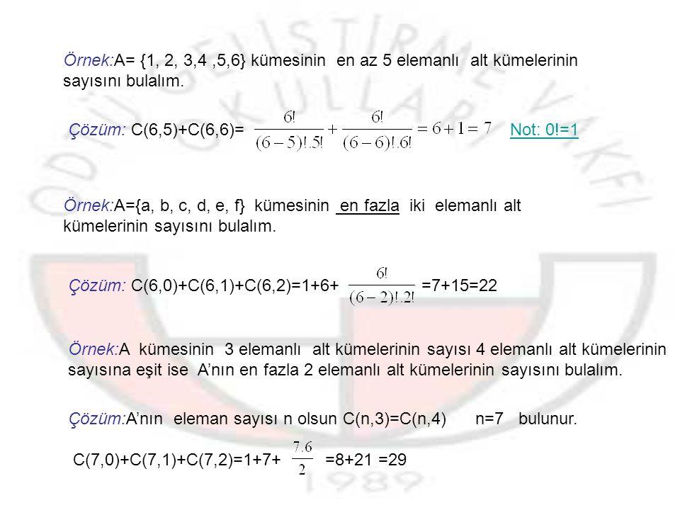 Örnek:A= {1, 2, 3,4 ,5,6} kümesinin en az 5 elemanlı alt kümelerinin sayısını bulalım.