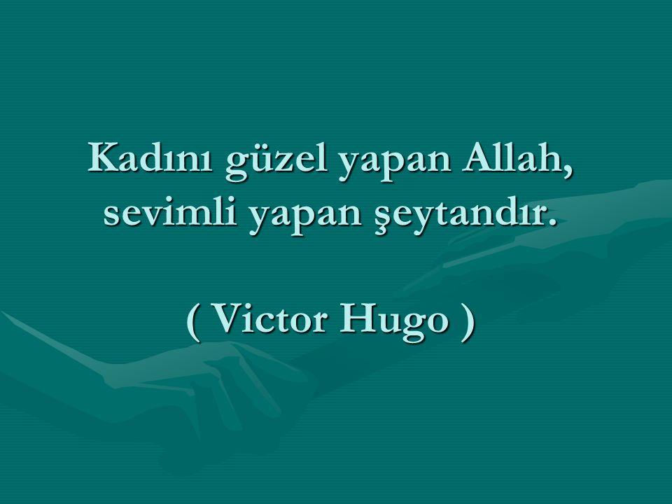 Kadını güzel yapan Allah, sevimli yapan şeytandır. ( Victor Hugo )