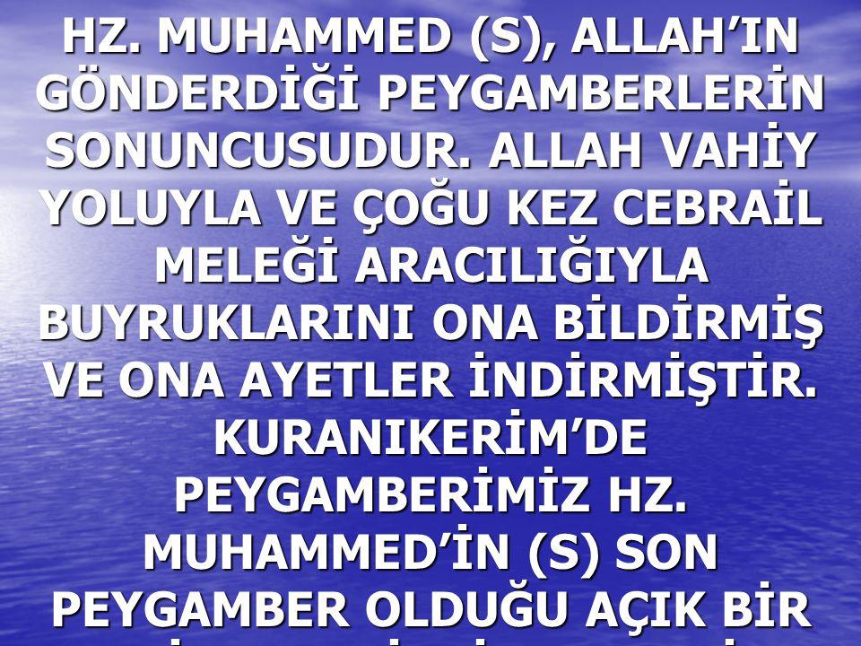 HZ. MUHAMMED (S), ALLAH'IN GÖNDERDİĞİ PEYGAMBERLERİN SONUNCUSUDUR