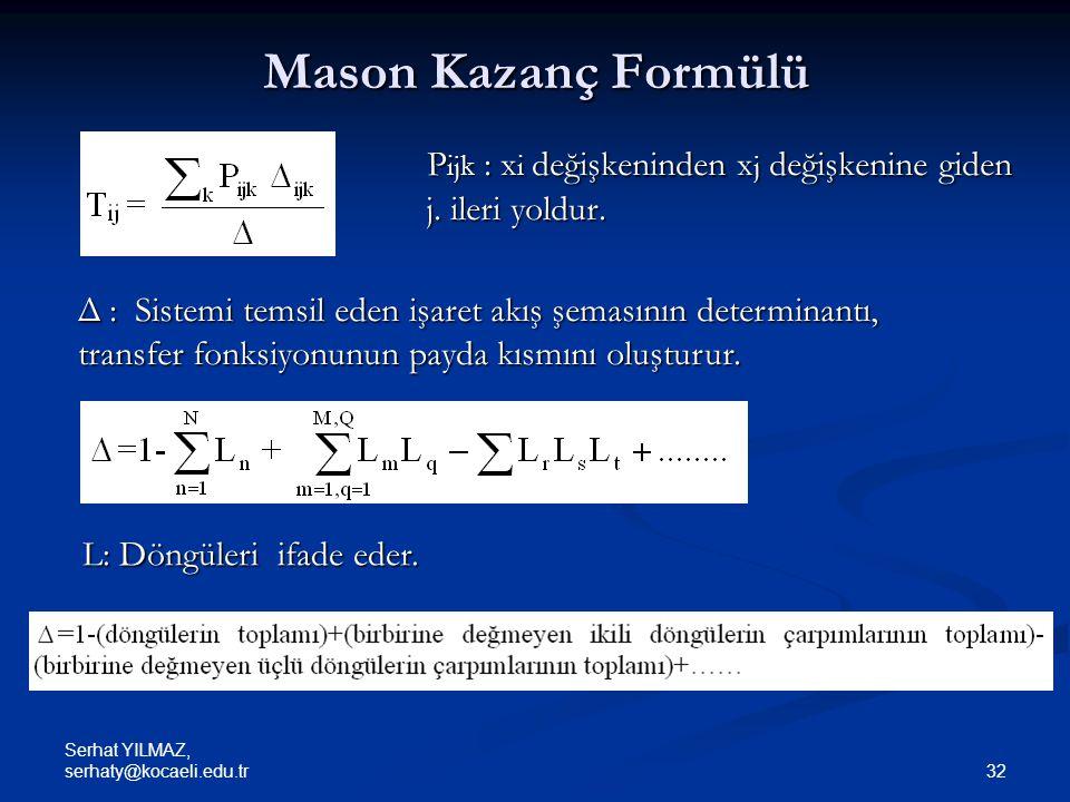 Mason Kazanç Formülü Pijk : xi değişkeninden xj değişkenine giden j. ileri yoldur.