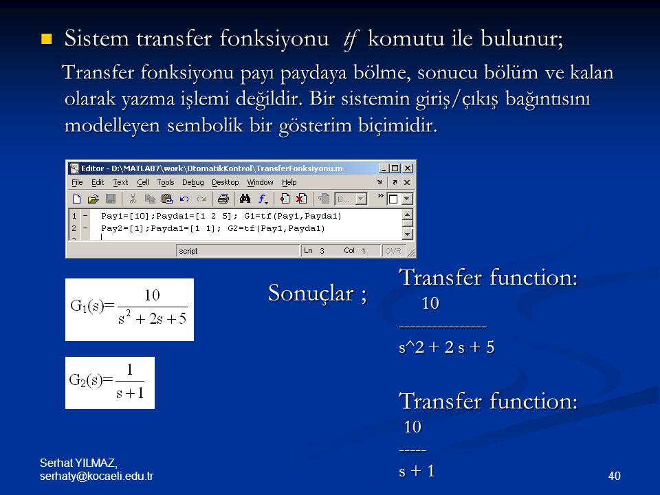 Sistem transfer fonksiyonu tf komutu ile bulunur;