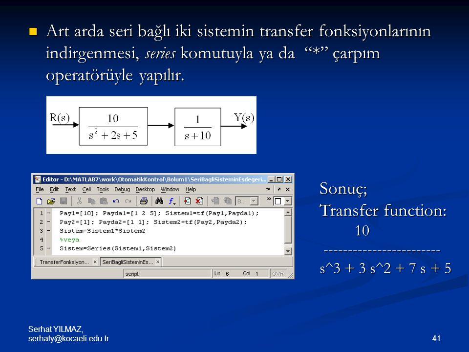 Art arda seri bağlı iki sistemin transfer fonksiyonlarının indirgenmesi, series komutuyla ya da * çarpım operatörüyle yapılır.