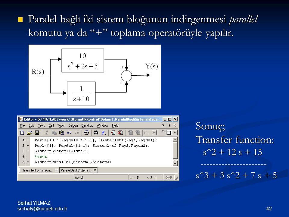 Paralel bağlı iki sistem bloğunun indirgenmesi parallel komutu ya da + toplama operatörüyle yapılır.
