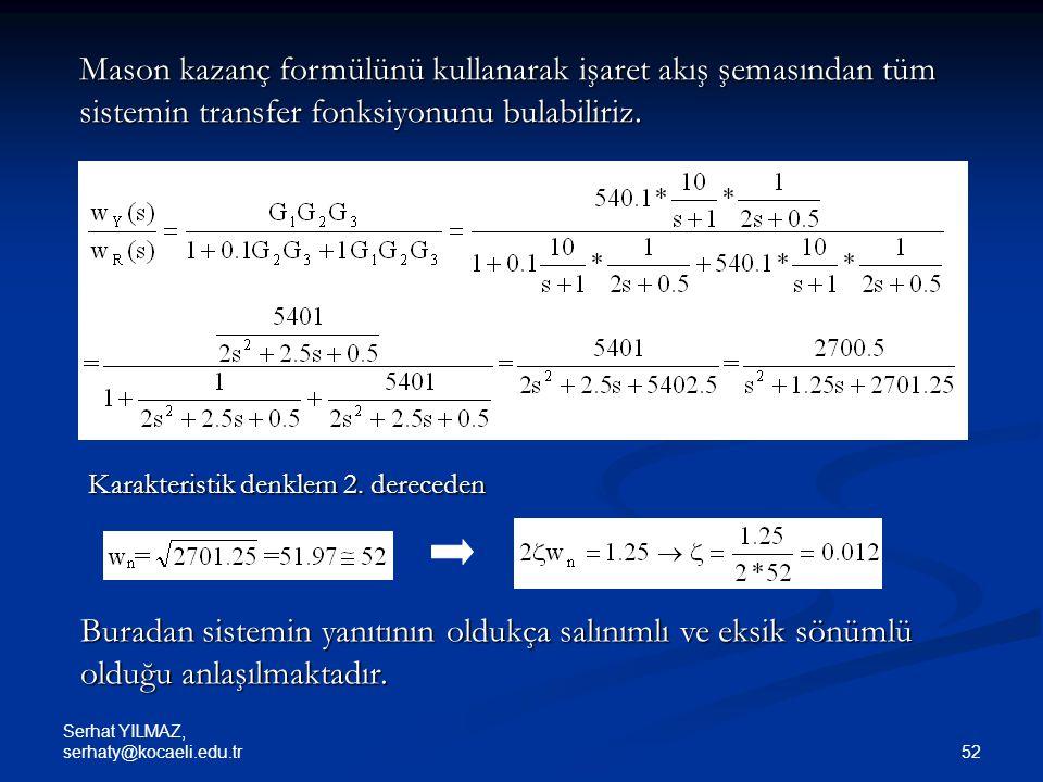 Mason kazanç formülünü kullanarak işaret akış şemasından tüm sistemin transfer fonksiyonunu bulabiliriz.