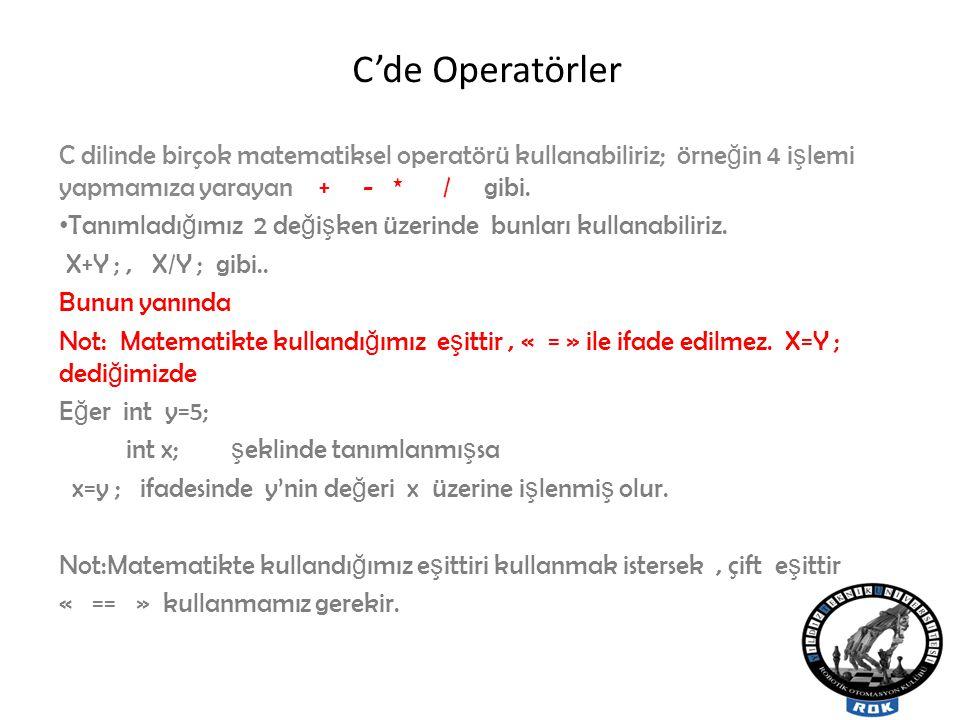 C'de Operatörler C dilinde birçok matematiksel operatörü kullanabiliriz; örneğin 4 işlemi yapmamıza yarayan + - * / gibi.