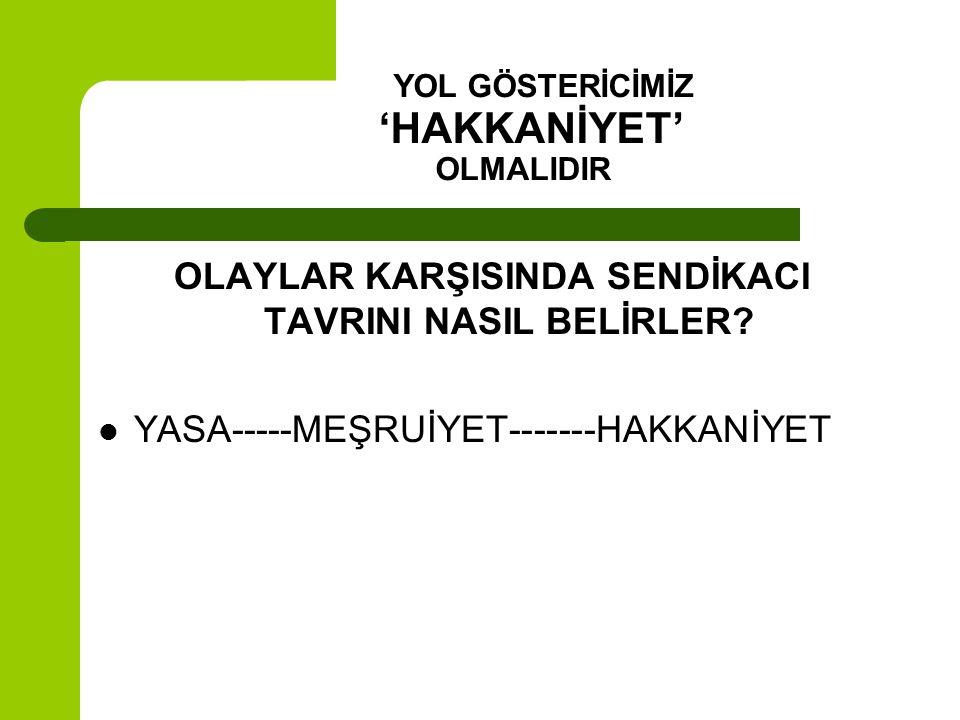 YOL GÖSTERİCİMİZ 'HAKKANİYET' OLMALIDIR