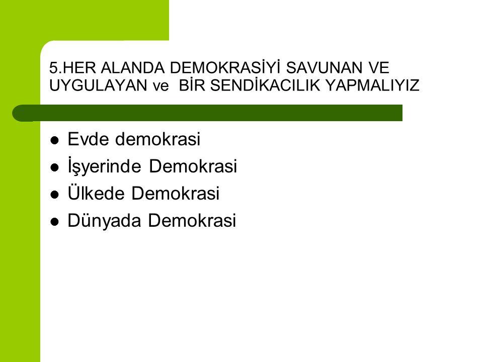 Evde demokrasi İşyerinde Demokrasi Ülkede Demokrasi Dünyada Demokrasi