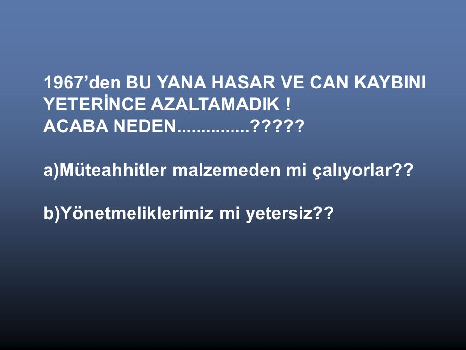 1967'den BU YANA HASAR VE CAN KAYBINI YETERİNCE AZALTAMADIK !