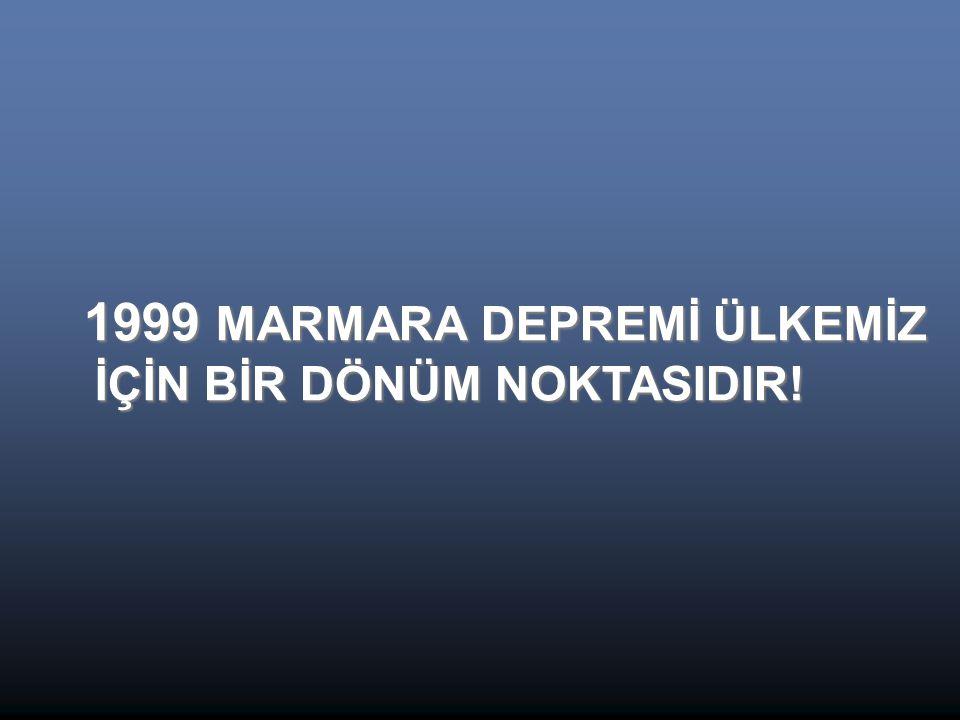 1999 MARMARA DEPREMİ ÜLKEMİZ İÇİN BİR DÖNÜM NOKTASIDIR!