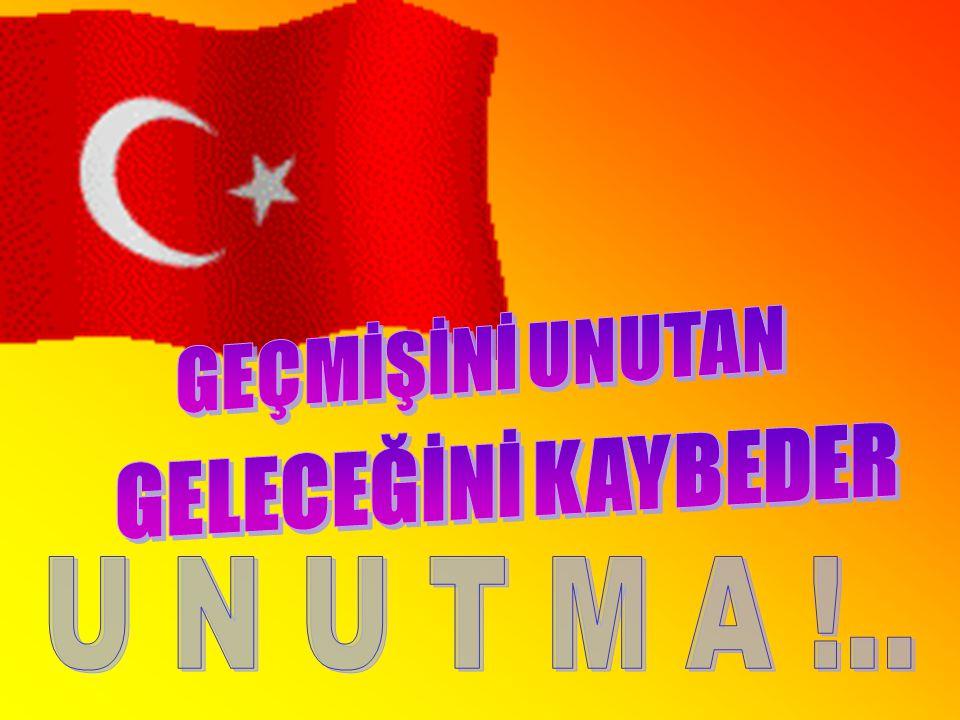 GEÇMİŞİNİ UNUTAN GELECEĞİNİ KAYBEDER U N U T M A !..