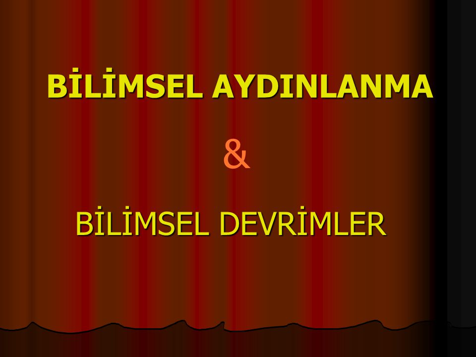 BİLİMSEL AYDINLANMA & BİLİMSEL DEVRİMLER