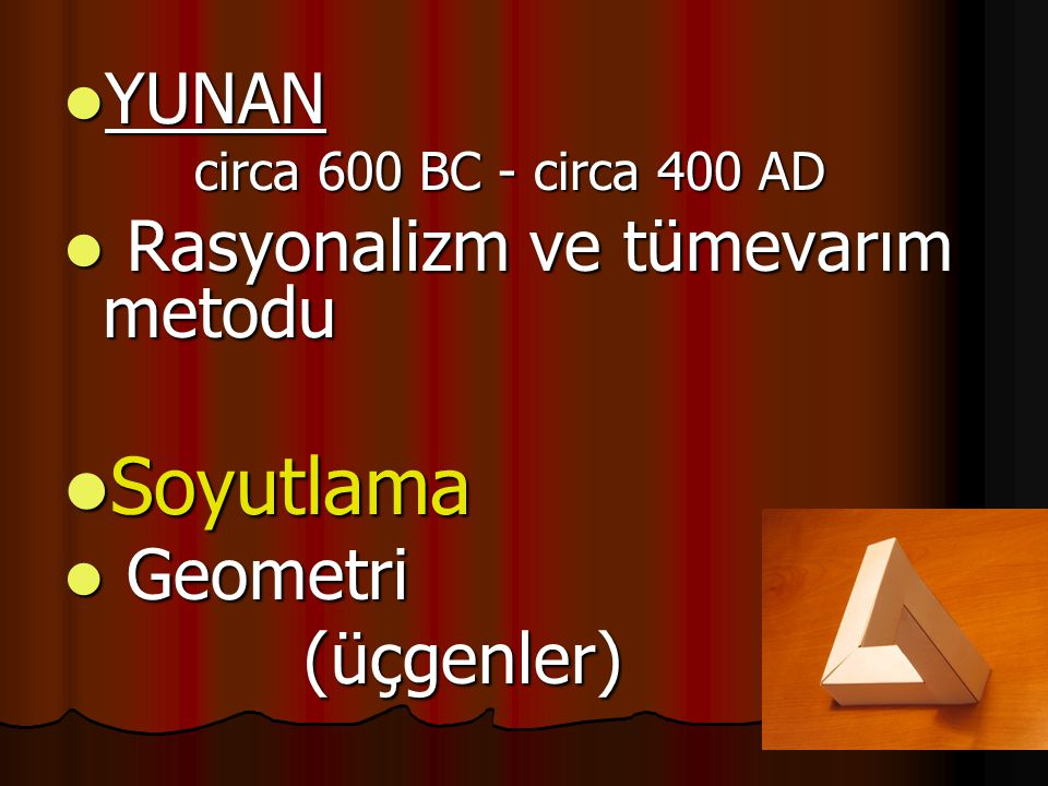 Soyutlama YUNAN Rasyonalizm ve tümevarım metodu Geometri (üçgenler)