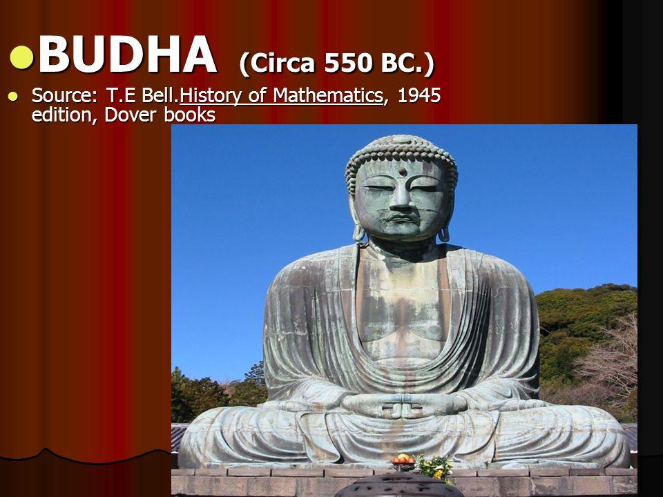 BUDHA (Circa 550 BC.) Source: T.E Bell.History of Mathematics, 1945 edition, Dover books