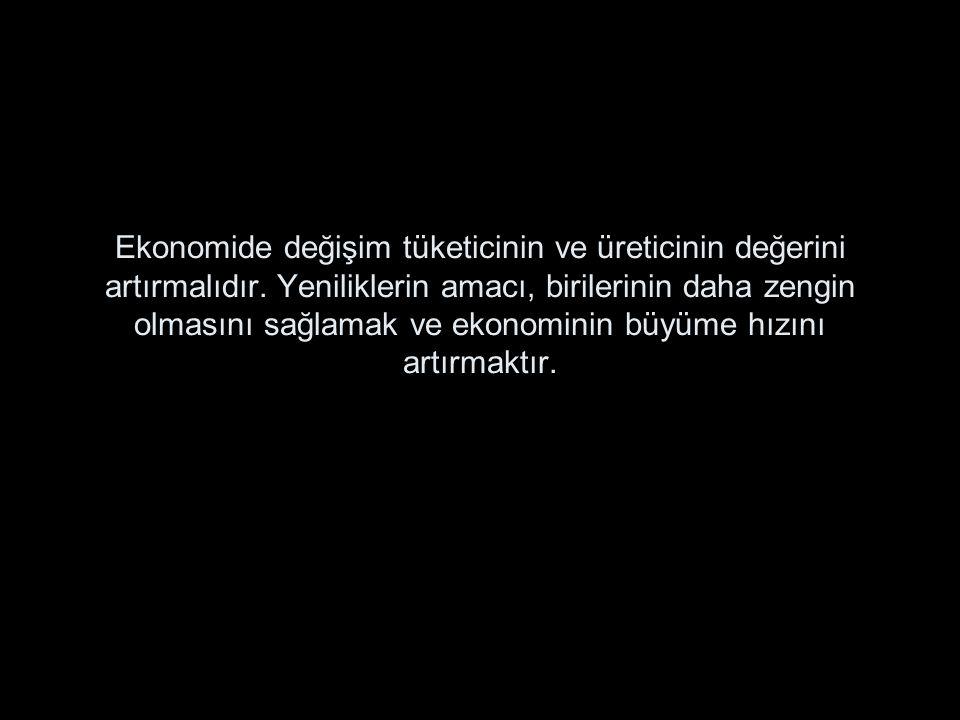 Ekonomide değişim tüketicinin ve üreticinin değerini artırmalıdır