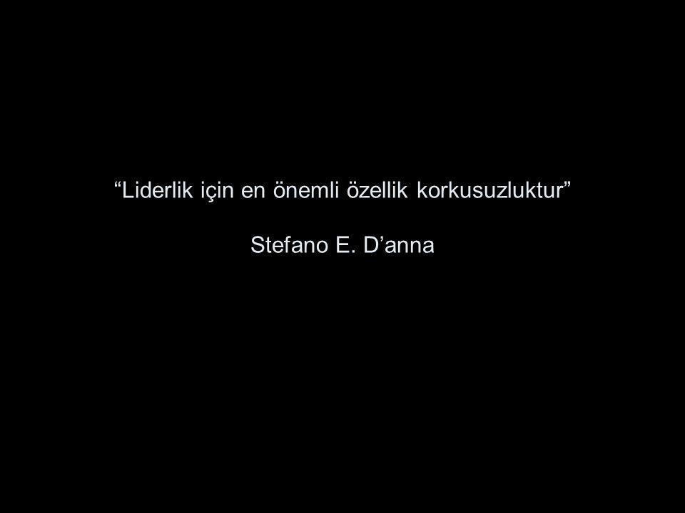 Liderlik için en önemli özellik korkusuzluktur Stefano E. D'anna