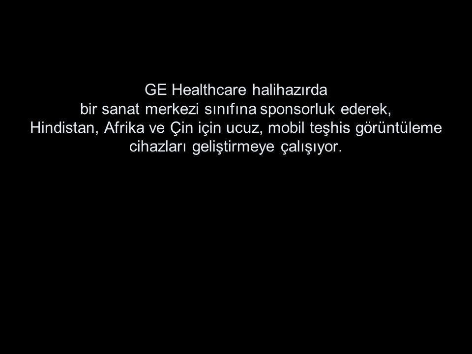 GE Healthcare halihazırda bir sanat merkezi sınıfına sponsorluk ederek, Hindistan, Afrika ve Çin için ucuz, mobil teşhis görüntüleme cihazları geliştirmeye çalışıyor.
