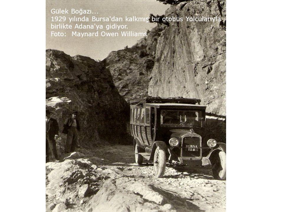 Gülek Boğazı... 1929 yılında Bursa dan kalkmış bir otobüs Yolcularıyla. birlikte Adana ya gidiyor.