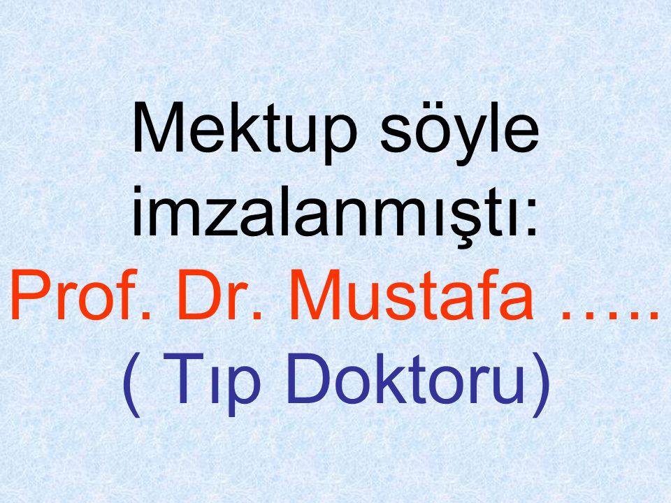 Mektup söyle imzalanmıştı: Prof. Dr. Mustafa ….. ( Tıp Doktoru)