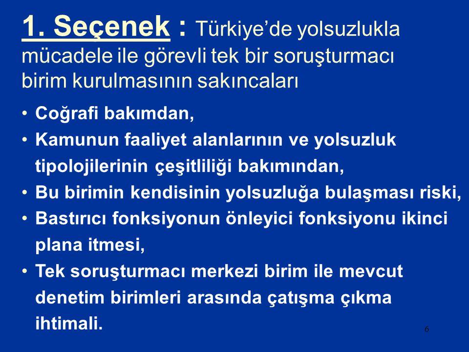 1. Seçenek : Türkiye'de yolsuzlukla mücadele ile görevli tek bir soruşturmacı birim kurulmasının sakıncaları