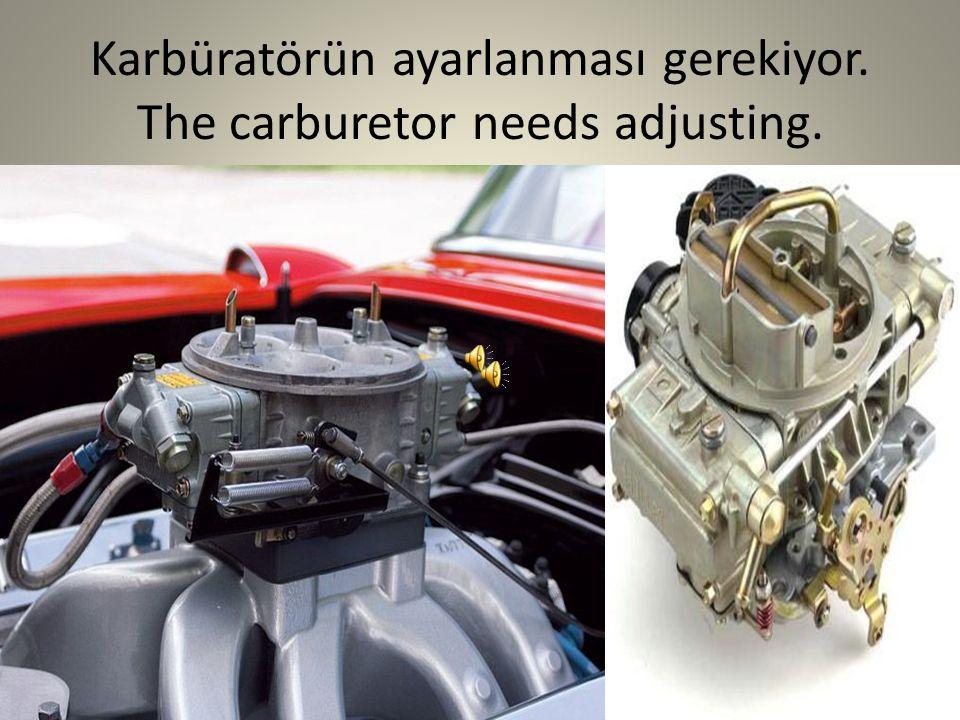 Karbüratörün ayarlanması gerekiyor. The carburetor needs adjusting.