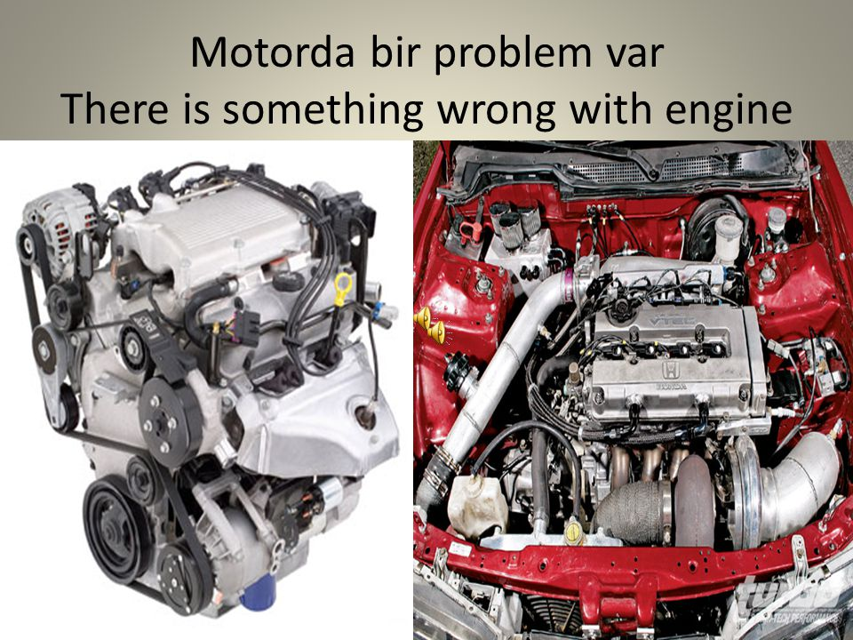 Motorda bir problem var There is something wrong with engine
