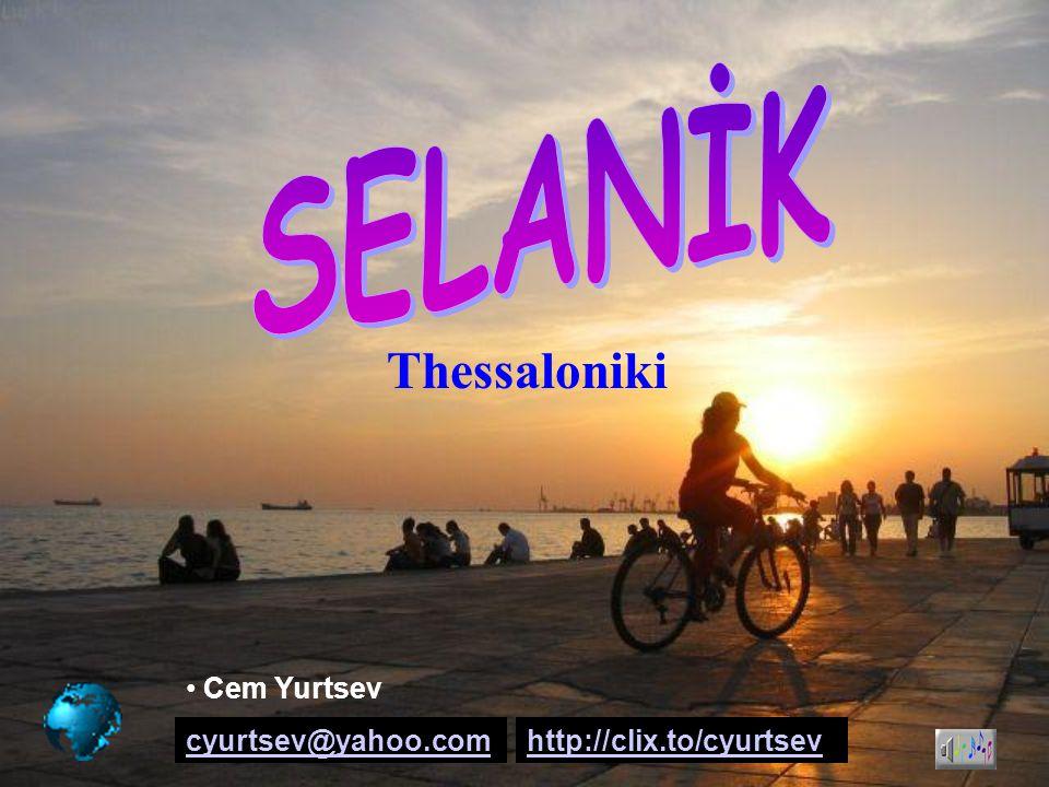 SELANİK Thessaloniki Cem Yurtsev cyurtsev@yahoo.com