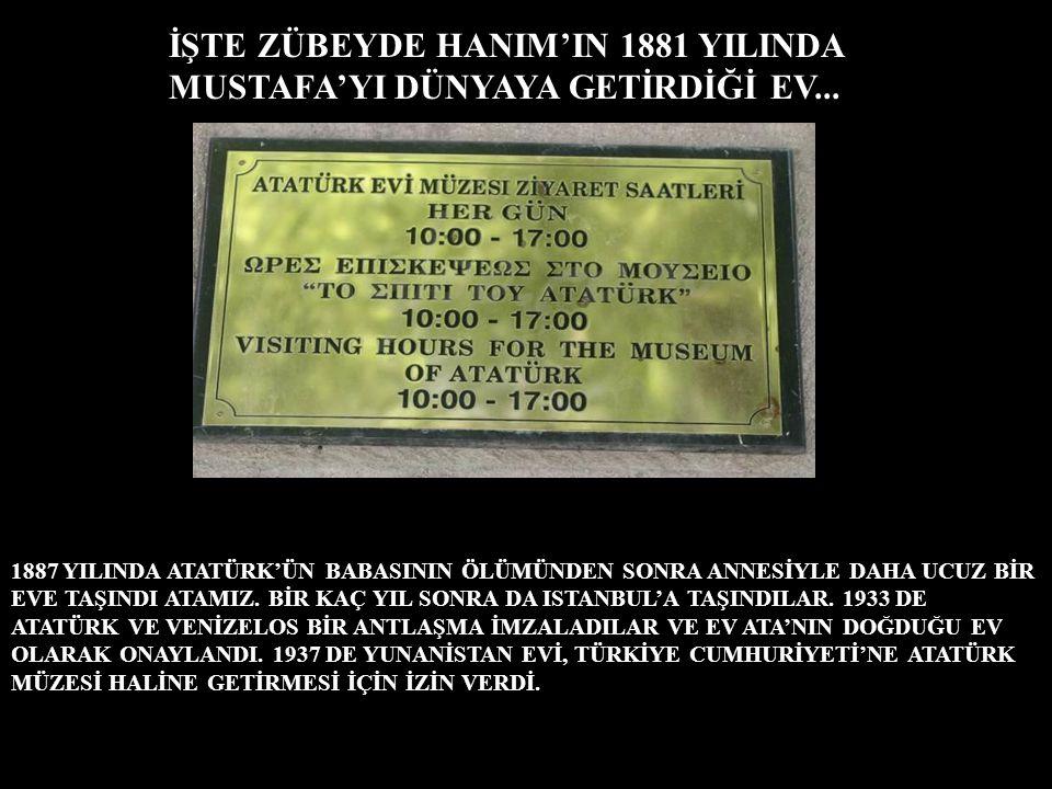 İŞTE ZÜBEYDE HANIM'IN 1881 YILINDA MUSTAFA'YI DÜNYAYA GETİRDİĞİ EV...