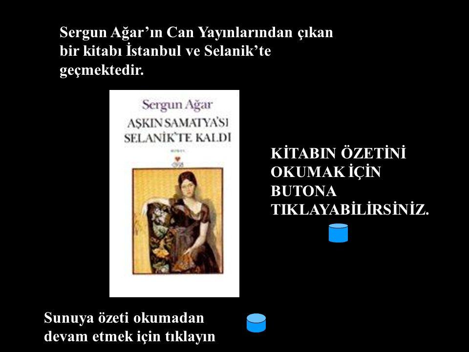 Sergun Ağar'ın Can Yayınlarından çıkan bir kitabı İstanbul ve Selanik'te geçmektedir.