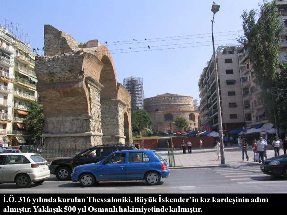 İ.Ö. 316 yılında kurulan Thessaloniki, Büyük İskender'in kız kardeşinin adını almıştır.